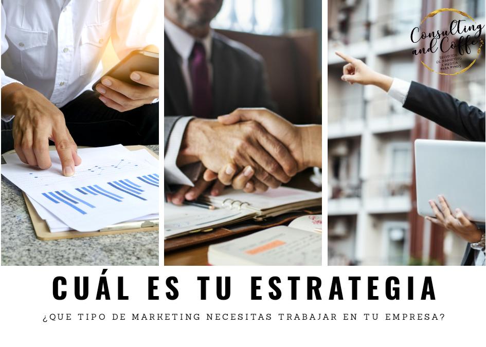 ¿Que Tipo de Marketing necesitas trabajar en tu empresa?